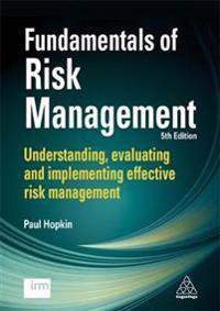 Fundamentals of Risk Management: Understanding, Evaluating and Implementing Effective Risk Management