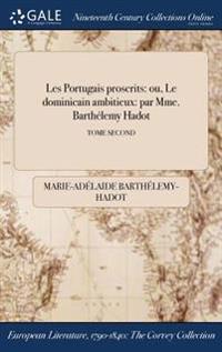 Les Portugais Proscrits: Ou, Le Dominicain Ambitieux: Par Mme. Barthelemy Hadot; Tome Second
