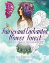 Fairies and Enchanted Flower Forest, Mix Flower, Tinkerbell, Princess, Unicorn in Enchanted Forest: Color Liked an Artist Coloring Book Series, 25 Pic