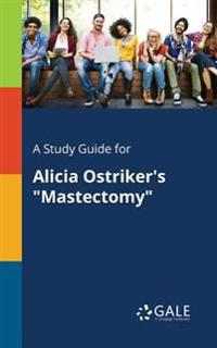 """A Study Guide for Alicia Ostriker's """"mastectomy"""""""