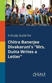 A Study Guide for Chitra Banerjee Divakaruni's Mrs. Dutta Writes a Letter