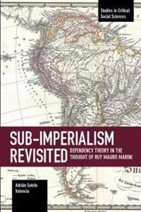 Sub-Imperalism Revisited: Dependency Theory in the Thought of Ruy Mauro Marini