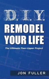 DIY - Remodel Your Life