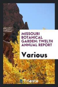 Missouri Botanical Garden: Twelth Annual Report