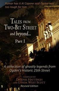 Tales from Two-Bit Street and Beyond... Part I: Ghostly Legends from Ogden's Historic 25th Street