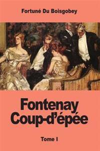 Fontenay Coup-D'Epee: Tome I