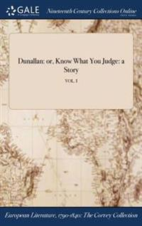 Dunallan: Or, Know What You Judge: A Story; Vol. I