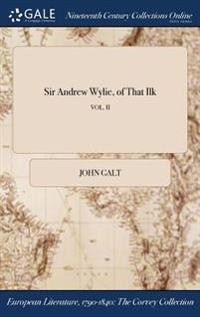 SIR ANDREW WYLIE, OF THAT ILK; VOL. II