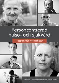 Personcentrerad hälso- och sjukvård : rapport från verkligheten.