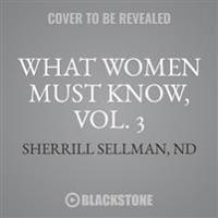 What Women Must Know, Vol. 3: Staying Healthy in a Toxic World