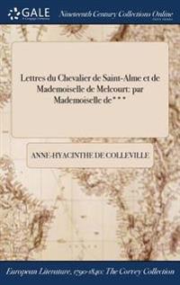 Lettres Du Chevalier de Saint-Alme Et de Mademoiselle de Melcourt: Par Mademoiselle de***
