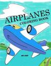 Airplanes Coloring Book: Airplane Coloring Book for Kids: Airplane Color and Draw Coloring Book