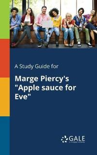 A Study Guide for Marge Piercy's Apple Sauce for Eve