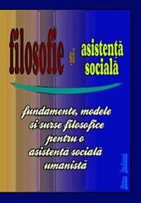 Filosofie Si Asistenta Sociala: Fundamente, Modele Si Surse Filosofice Pentru O Asistenta Sociala Umanista (Humanistic Social Work Project)