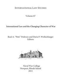 International Law Studies Volume 87 International Law and the Changing Character of War