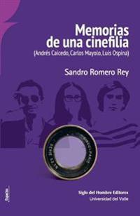 Memorias de Una Cinefilia: (Andres Caicedo, Carlos Mayolo, Luis Ospina)