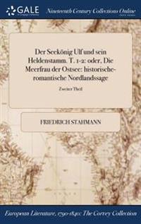 Der Seekonig Ulf Und Sein Heldenstamm. T. 1-2: Oder, Die Meerfrau Der Ostsee: Historische-Romantische Nordlandssage; Zweiter Theil