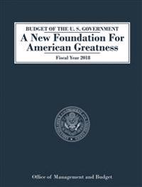 Budget of the U.S. Government A New Foundation for American Greatness