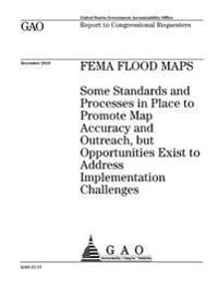 Fema Flood Maps: Some Standards and Processes in Place to Promote Map Accuracy and Outreach, But Opportunities Exist to Address Impleme