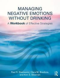 Managing Negative Emotions Without Drinking: A Workbook of Effective Strategies