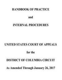Handbook of Practice and Internal Procedures United States Court of Appeals for the District of Columbia Circuit as Amended Through January 26, 2017