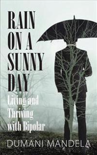 Rain on a Sunny Day: Living and Thriving with Bipolar