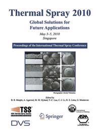 Thermal Spray 2010: Global Solutions for Future Applications: Proceedings of the International Thermal Spray Conference