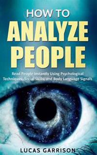 How to Analyze People: Read People Instantly Using Psychological Techniques, Social Skills, and Body Language Signals