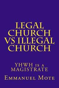 Legal Church Vs Illegal Church: Yhwh Is a Magistrate