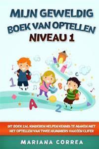 Mijn Geweldig Boek Van Optellen Niveau 1: Dit Boek Zal Kinderen Helpen Kennis Te Maken Met Het Optellen Van Twee Nummers Van Een Cijfer