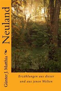 Neuland: Erzählungen Aus Dieser Und Aus Jenen Welten