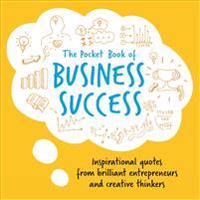 The Pocket Book of Business Success: Inspirational Quotes from Brilliant Entrepreneurs and Creative Thinkers