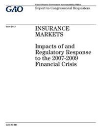 Insurance Markets: Impacts of and Regulatory Response to the 2007-2009 Financial Crisis: Report to Congressional Requesters.