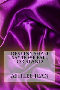 Destiny Shall Say If We Fall or Stand
