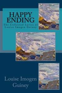 Happy Ending: The Collected Lyrics of Louise Imogen Guiney