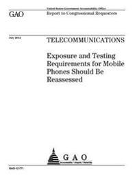Telecommunications: Exposure and Testing Requirements for Mobile Phones Should Be Reassessed: Report to Congressional Requesters.