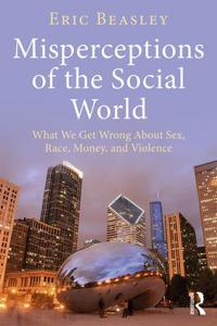 Misperceptions of the Social World: What We Get Wrong about Sex, Race, Money, and Violence
