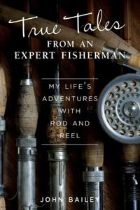 True Tales from an Expert Fisherman