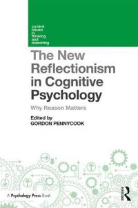The New Reflectionism in Cognitive Psychology: Why Reason Matters