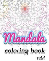 Mandala: Coloring Books Vol.4: Stress Relieving Coloring Book