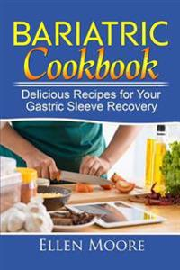 Bariatric Cookbook: Delicious Recipes for Your Gastric Sleeve Recovery