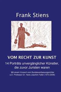 Vom Recht Zur Kunst: 14 Portrats Unverganglicher Kunstler, Die Zuvor Juristen Waren