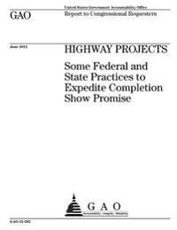 Highway Projects: Some Federal and State Practices to Expedite Completion Show Promise: Report to Congressional Requesters.