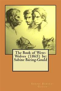 The Book of Were-Wolves (1865) by: Sabine Baring-Gould