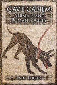 Cave Canem: Animals and Roman Society
