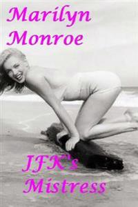 Marilyn Monroe: JFK's Mistress