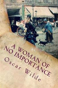 A Woman of No Importance (Illustrated)