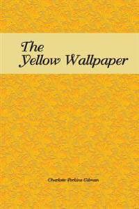 The Yellow Wallpaper: The Yellow Wallpaper