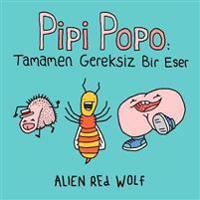 Pipi Popo: Tamamen Gereksiz Bir Eser