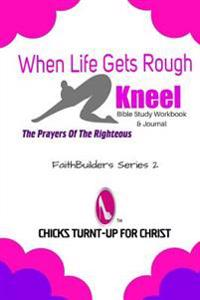 "When Life Gets Rough, ""Kneel"": The Prayers of the Righteous"